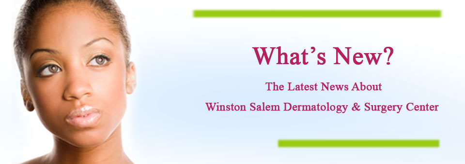 What\'s New At Winston Salem Dermatology & Surgery Center