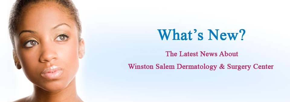 What's New At Winston Salem Dermatology & Surgery Center