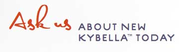 ask us about KYBELLA™