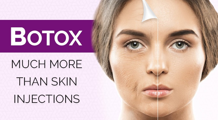 Botox: Much More Than Skin Injections