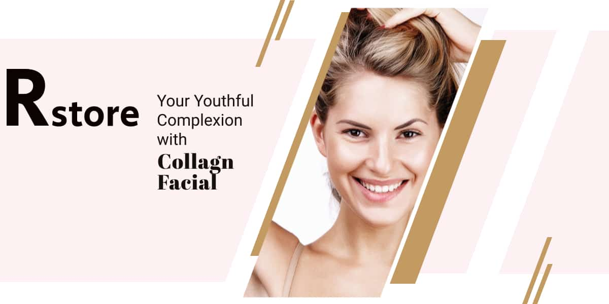 Restore Your Youthful Complexion with Collagen Facial